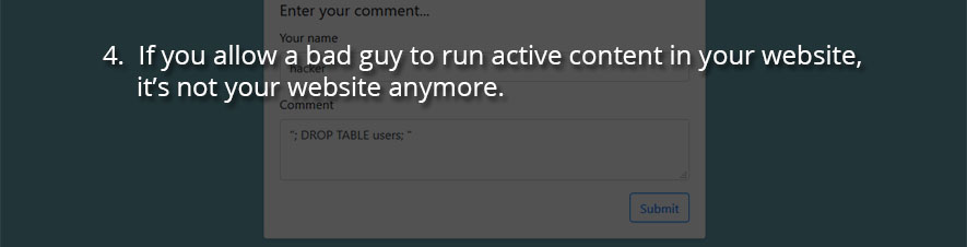 If you allow a bad guy to run active content in your website, it's not your website anymore