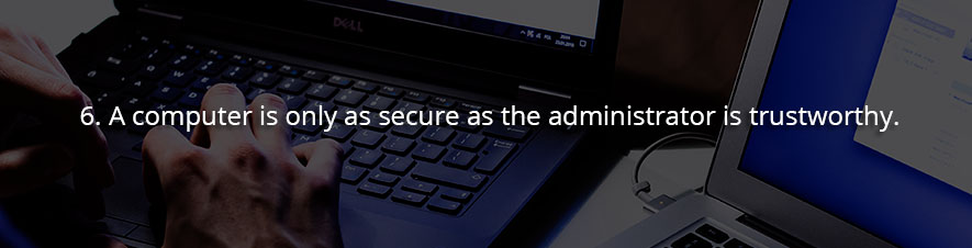 A computer is only as secure as the administrator is trustworthy