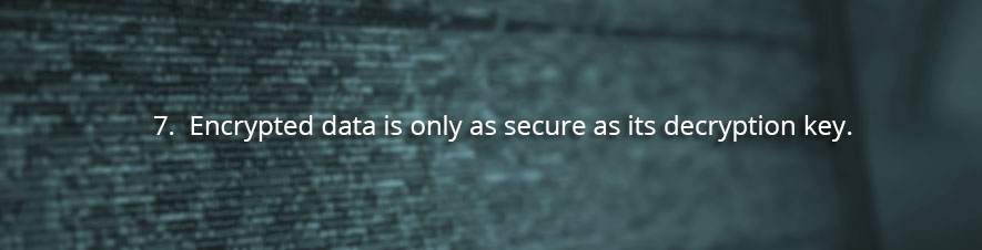 Encrypted data is only as secure as its decryption key