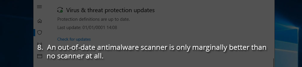 An out-of-date antimalware scanner is only marginally better than no scanner at all