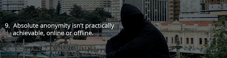 Absolute anonymity isn't practically achievable, online or offline