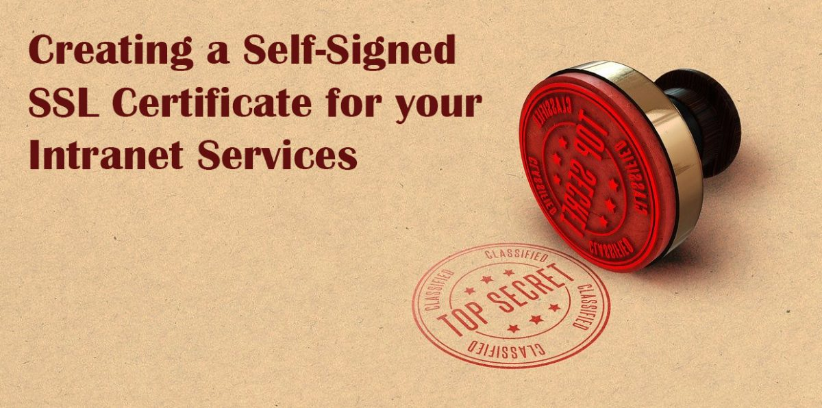 Creating a Self-Signed SSL Certificate for your Intranet Services